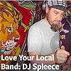 DJ Spleece- Love Your Local Band